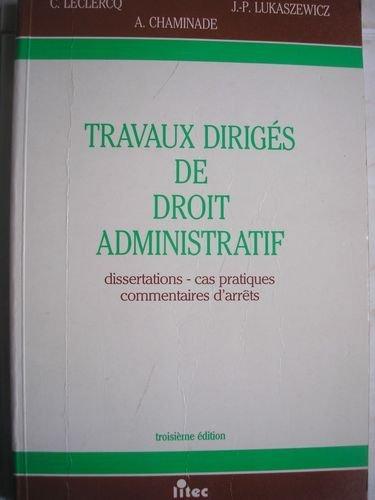 Travaux dirigés de droit administratif: Dissertations, cas pratiques, commentaires d'arrêts (ancienne édition)
