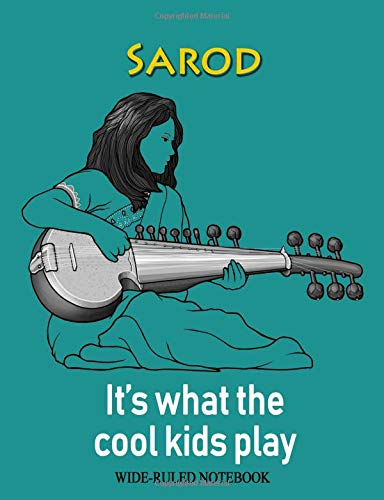 Sarod: It's What the Cool Kids Play: Wide-Ruled Notebook (InstruMentals Notebooks, Band 210)
