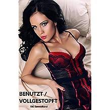 Benutzt / Vollgestopft   XXL-Sammelband – 11 Kurzgeschichten