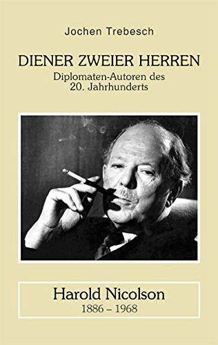 Diener zweier Herren - Harold Nicolson: Diplomatenautoren des 20. Jahrhunderts Diener Zweier Herren