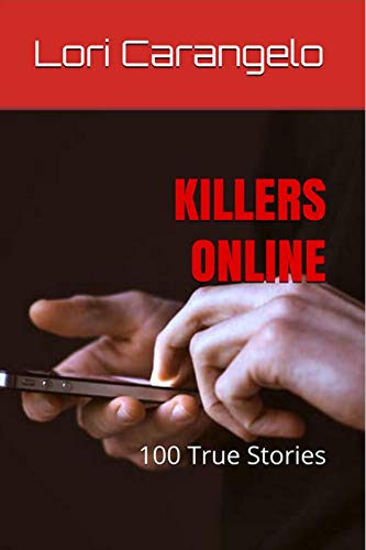 KILLERS ONLINE: 100 True Stories (English Edition)