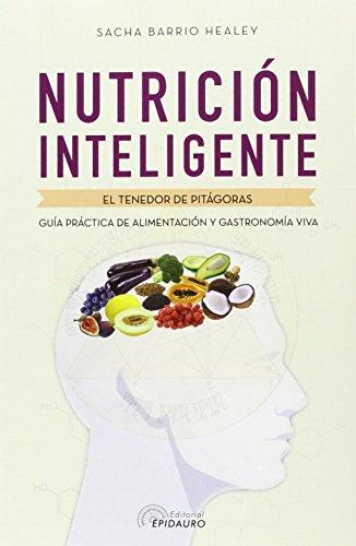 Nutrición Inteligente. El Tenedor De Pitágoras Guía Práctica De La Alimentación Y Gastronomía Viva