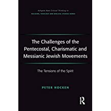 The Challenges of the Pentecostal, Charismatic and Messianic Jewish Movements: The Tensions of the Spirit