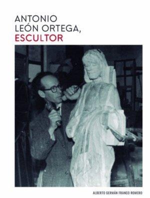 ANTONIO LEÓN ORTEGA, ESCULTOR (Aldina) por Alberto Germán Franco Romero