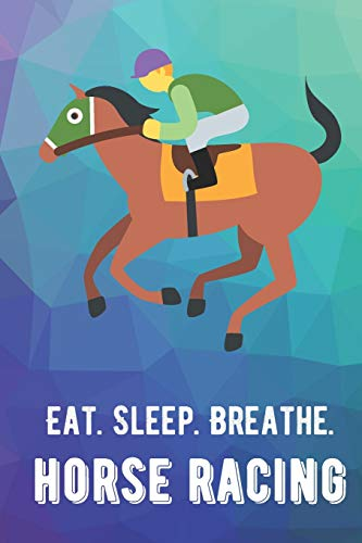 Eat Sleep Breathe Horse Racing: For The Love of The Game. Rainbow Colors and a Fun Appreciation for Kids, Women, Men or Coaches. Great Thank You or ... Ideas for any Sports Player, Coach or Athlete