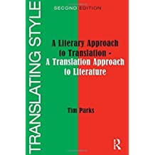Translating Style: A Literary Approach to Translation - A Translation Approach to Literature by Tim Parks (2014-03-26)