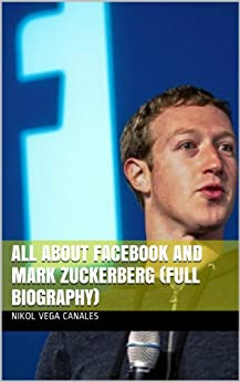All About Facebook and Mark Zuckerberg (Full Biography) (English Edition) par [Canales, Nikol Vega]