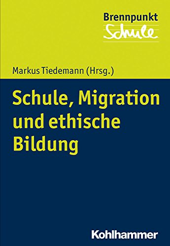 Schule, Migration und ethische Bildung (Brennpunkt Schule)