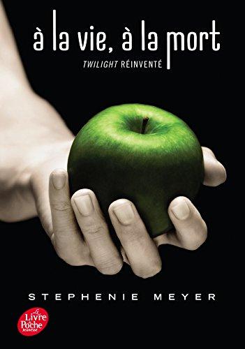 Twilight « dixième anniversaire »/À la vie, à la mort par Stephenie Meyer