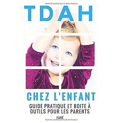 TDAH chez l'enfant : guide pratique et boite à outils pour les parents