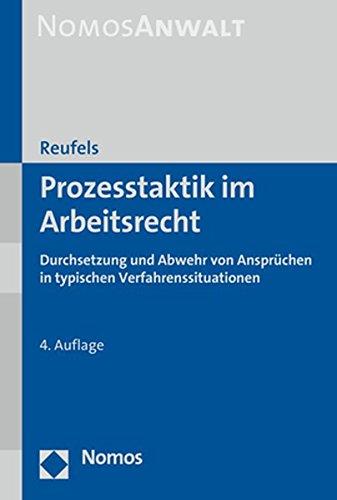 Prozesstaktik im Arbeitsrecht: Durchsetzung und Abwehr von Ansprüchen in typischen Verfahrenssituationen