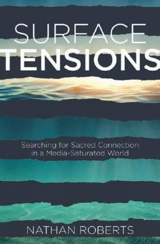 Preisvergleich Produktbild Surface Tensions: Searching for Sacred Connection in a Media-Saturated World