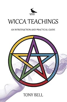 Wicca Teachings - An Introduction and Practical Guide (English Edition) par [Bell, Tony]
