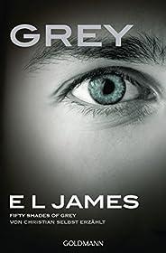 Grey - Fifty Shades of Grey von Christian selbst erzählt: Roman (Fifty Shades of Grey aus Christians Sicht erz