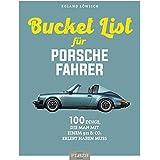 Die Bucket List für Porsche-Fahrer: 100 Dinge, die man mit einem 911 & Co. erlebet haben muss: 100 Dinge, die man mit einem 9
