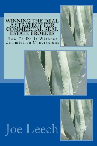 winning-the-deal-a-strategy-for-commercial-real-estate-brokers-how-to-do-it-without-commission-conce