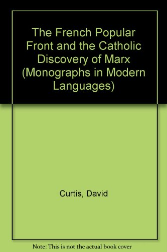 The French Popular Front and the Catholic Discovery of Marx (Monographs in Modern Languages) por David Curtis
