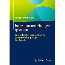 Innovationsumgebungen gestalten: Impulse für Start-ups und etablierte Unternehmen im globalen Wettbewerb