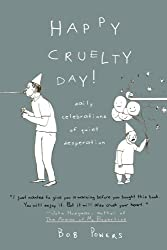 Happy Cruelty Day!: Daily Celebrations of Quiet Desperation by Bob Powers (2006-12-26)