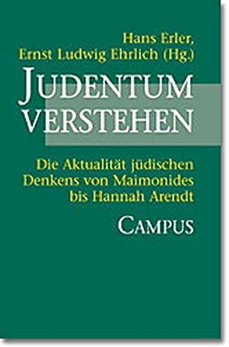 Judentum verstehen: Die Aktualität jüdischen Denkens von Maimonides bis Hannah Arendt