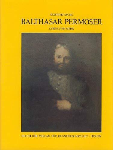 Balthasar Permoser: Leben und Werk -
