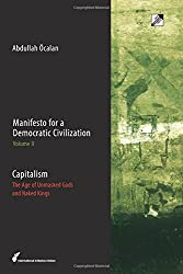 Capitalism: The Age of Unmasked Gods and Naked Kings: 2 (Manifesto for a Democratic Civilization)