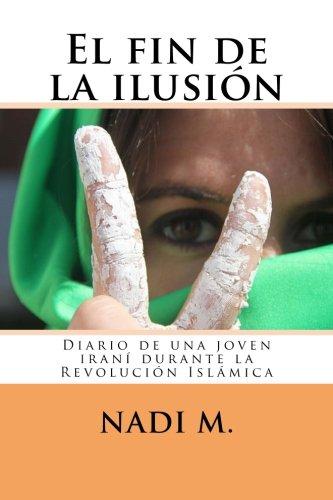 El fin de la ilusión: Diario de una joven iraní durante la Revolución Islámica por Nadi M.