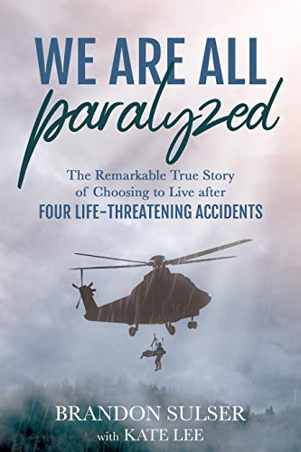 We Are All Paralyzed: The Remarkable True Story of Choosing to ...