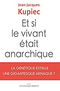 Et si le vivant était anarchique par Jean-Jacques Kupiec