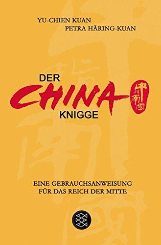 Der China-Knigge: Eine Gebrauchsanweisung für das Reich der Mitte