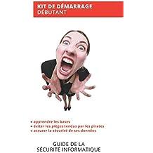 Guide de la Sécurité Informatique: Conseils faciles et rapides pour ne prendre aucun risque (GUIDES POUR TOUS, Band 3)