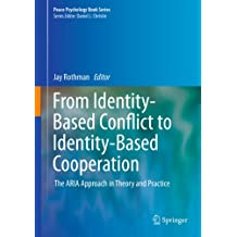 From Identity-Based Conflict to Identity-Based Cooperation: The ARIA Approach in Theory and Practice (Peace Psychology Book Series)
