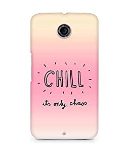 AMEZ chill its only chaos Back Cover For Motorola Nexus 6