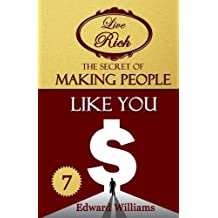 The Secret of Making People Like You: Live Rich (Volume 7) by Edward Williams (2015-06-18)