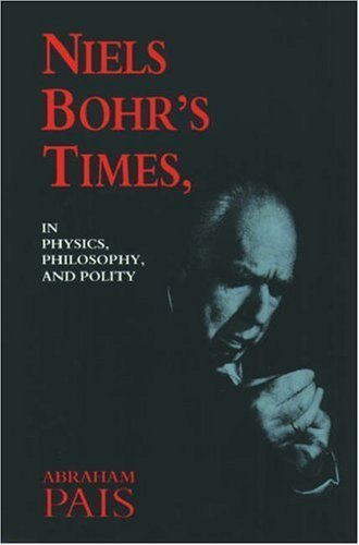 Niels Bohr's Times,: In Physics, Philosophy, and Polity by Pais, Abraham (1994) Paperback