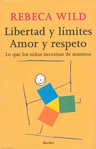 Libertad y límites. Amor y respeto: Lo que los niños necesitan de nosotros