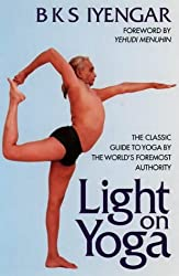 Light on Yoga: The Classic Guide to Yoga By the World's Foremost Authority by B. K. S. Iyengar (1991-11-21)
