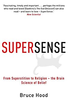 Supersense: From Superstition to Religion - The Brain Science of Belief (English Edition) von [Hood, Bruce]