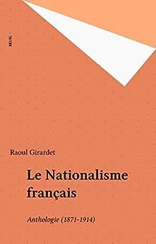 Le Nationalisme français: Anthologie (1871-1914) (Points Histoire t. 68) par [Girardet, Raoul]