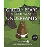 [(Why Grizzly Bears Should Wear Underpants)] [ By (author) Matthew Inman ] [November, 2013]