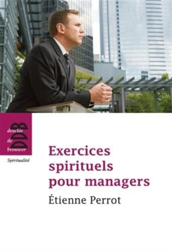 Exercices spirituels pour managers: Etienne Pérrot par Etienne Perrot