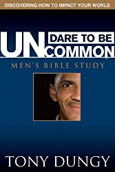 Dare to Be Uncommon Men's Bible Study: Discovering How to Impact Your World