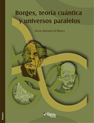 Borges, teoría cuántica y universos paralelos por Oscar Antonio Di Marco