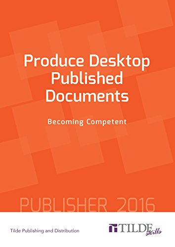 Produce Desktop Published Documents: Becoming Competent: Publisher 2016 (English Edition)