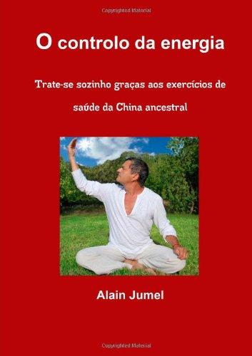 O controlo da energia - Trate-se sozinho graças aos exercícios de saúde da China ancestral par Alain Jumel