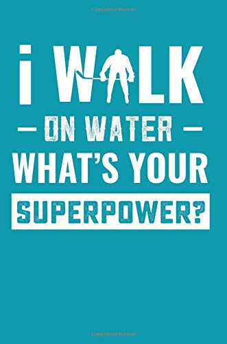 I Walk On Water What's Your Superpower: Cool Hockey Player Blank Lined Note Book