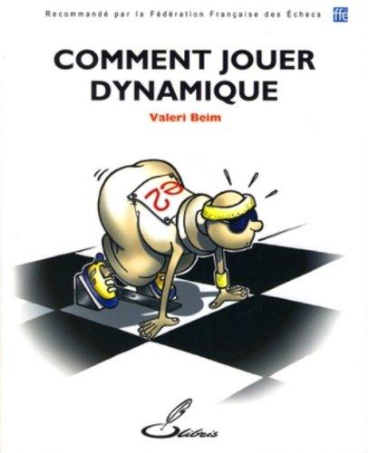 Comment jouer dynamique: Recommandé par la Fédération Française des Echecs