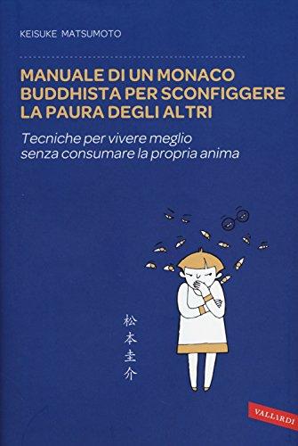 Manuale di un monaco buddhista per sconfiggere la paura degli altri. Tecniche per vivere meglio senza consumare la propria anima