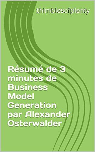 Rsum de 3 minutes de Business Model Generation par Alexander Osterwalder (thimblesofplenty 3 Minute Business Book Summary t. 1)