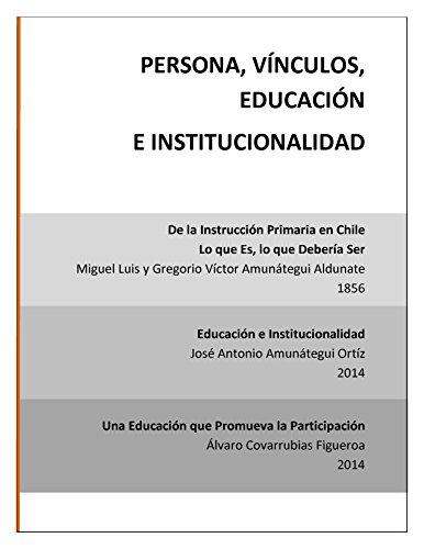 Persona, Vínculos, Educación e Institucionalidad. por José Antonio Amunátegui